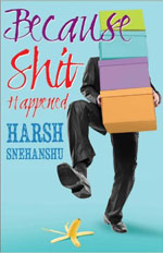 Because Shit Happened - Harsh Snehanshu